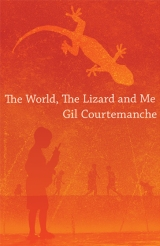The World, The Lizard and Me - Gil Courtemanche