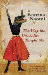 The Way the Crocodile Taught Me Katrina Naomi