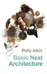 Polly Atkin. Basic Nest Architecture.
